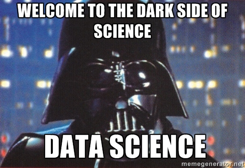 (meme) Welcome to dark side of science - data science